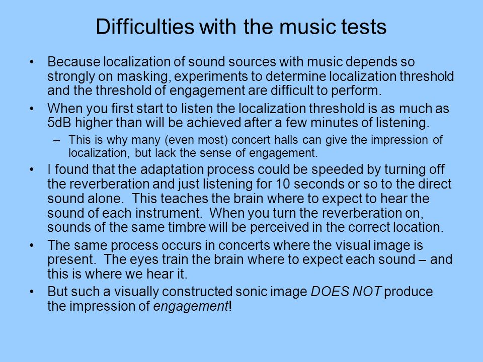 Difficulties with the music tests Because localization of sound sources with music depends so strongly on masking, experiments to determine localizati