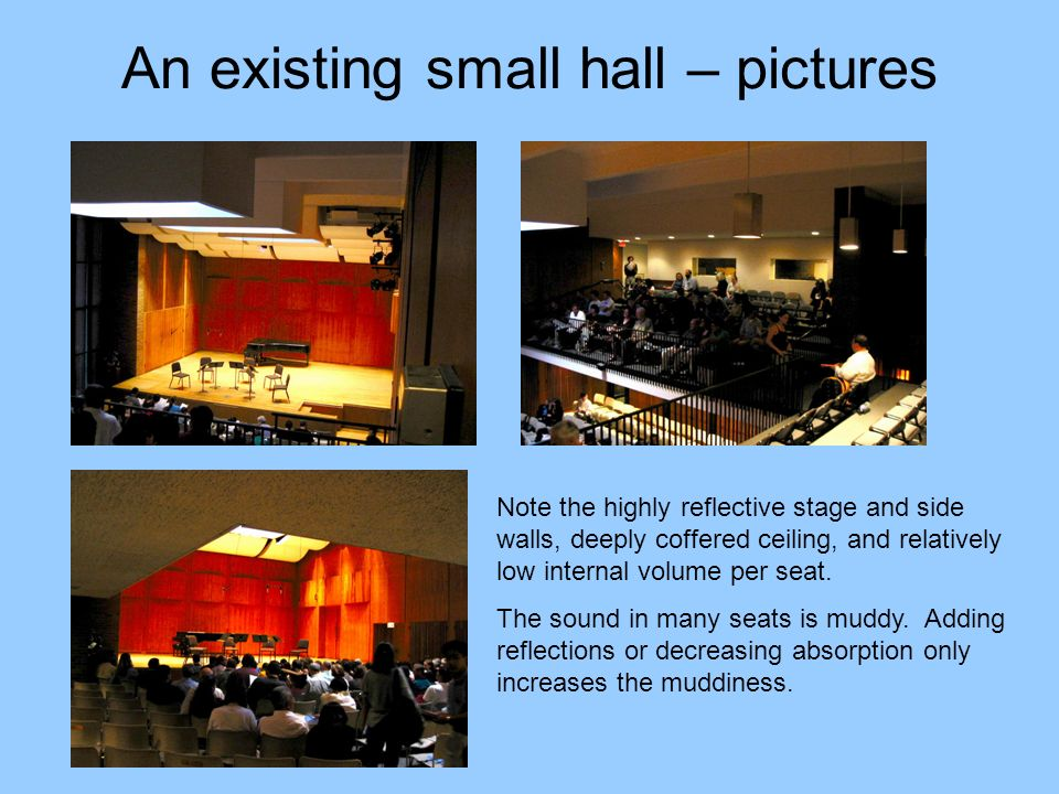 An existing small hall – pictures Note the highly reflective stage and side walls, deeply coffered ceiling, and relatively low internal volume per sea
