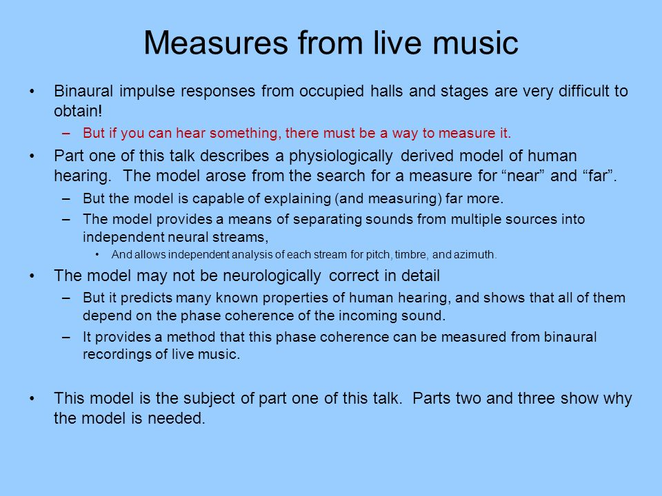 Measures from live music Binaural impulse responses from occupied halls and stages are very difficult to obtain! –But if you can hear something, there