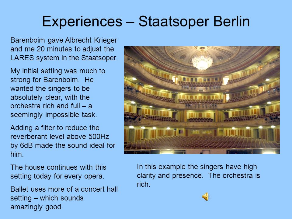 Experiences – Staatsoper Berlin Barenboim gave Albrecht Krieger and me 20 minutes to adjust the LARES system in the Staatsoper. My initial setting was