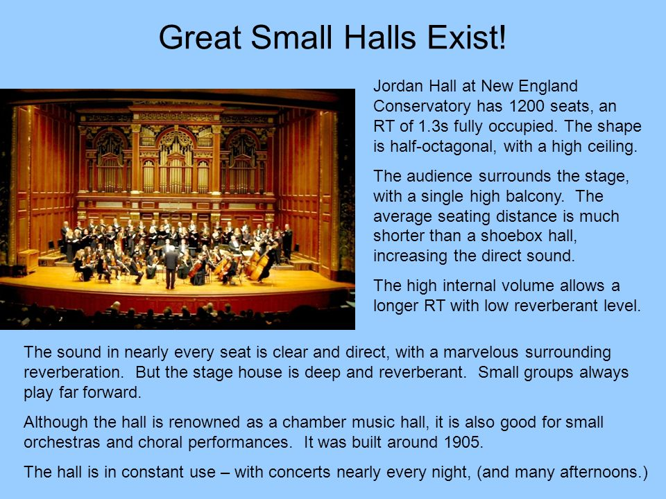 Great Small Halls Exist! Jordan Hall at New England Conservatory has 1200 seats, an RT of 1.3s fully occupied. The shape is half-octagonal, with a hig