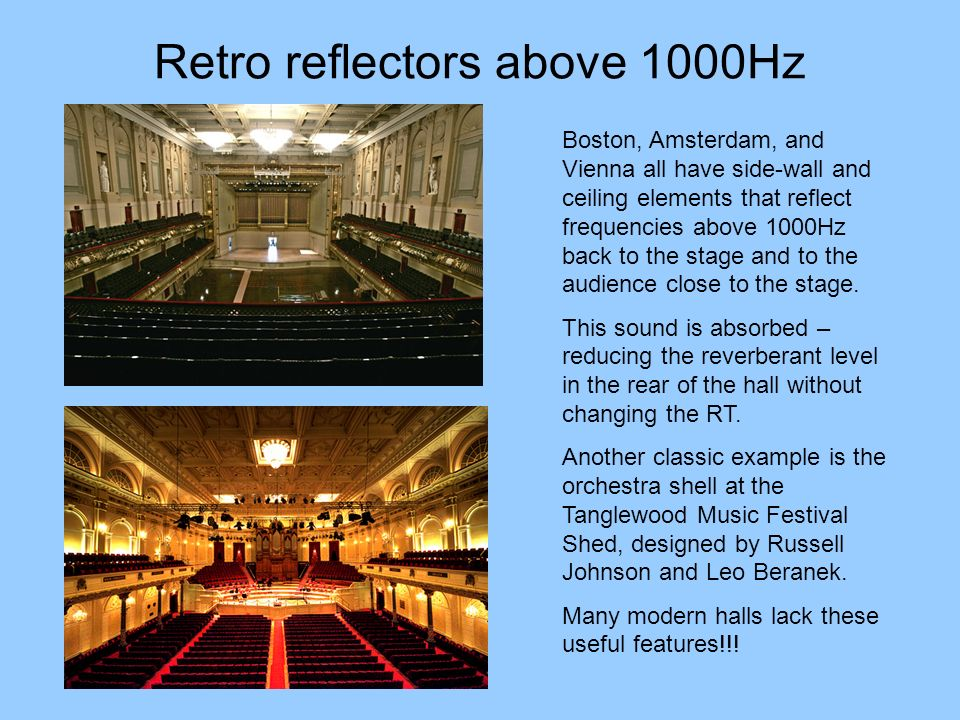 Retro reflectors above 1000Hz Boston, Amsterdam, and Vienna all have side-wall and ceiling elements that reflect frequencies above 1000Hz back to the
