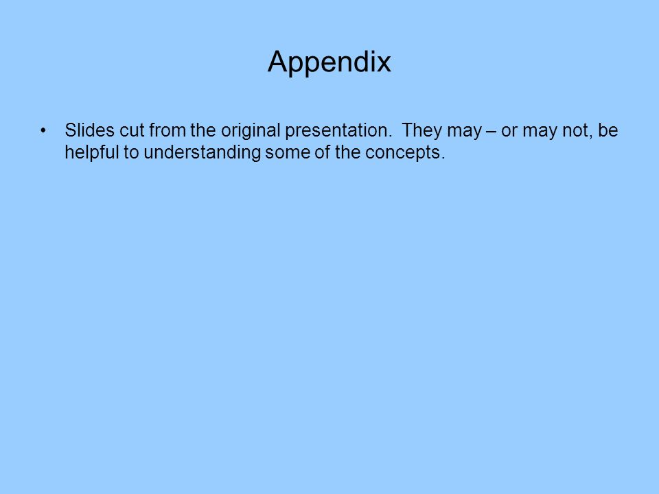 Appendix Slides cut from the original presentation. They may – or may not, be helpful to understanding some of the concepts.