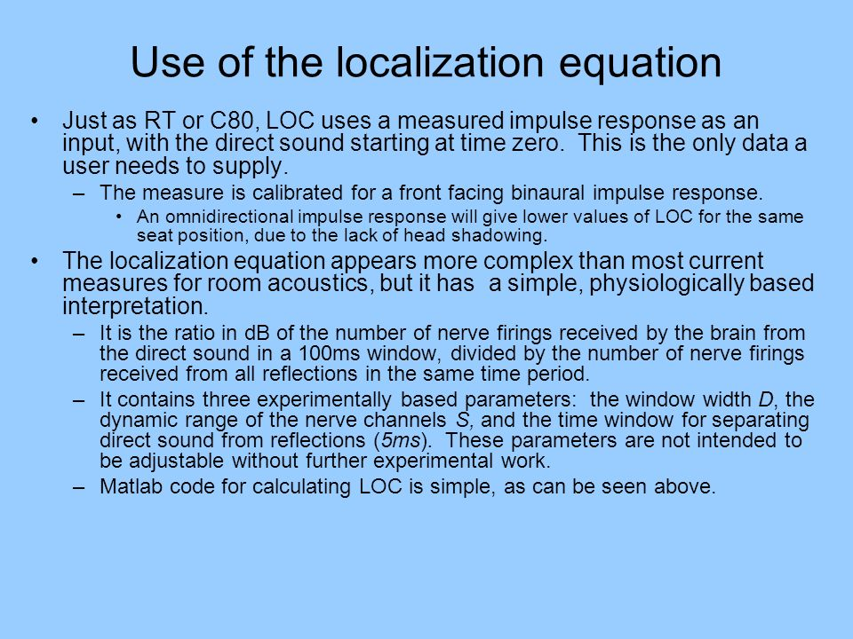 Use of the localization equation Just as RT or C80, LOC uses a measured impulse response as an input, with the direct sound starting at time zero. Thi