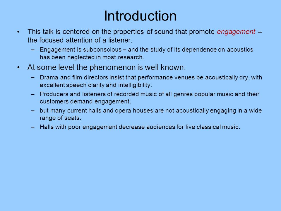 Introduction This talk is centered on the properties of sound that promote engagement – the focused attention of a listener. –Engagement is subconscio