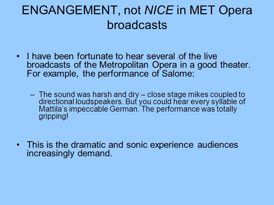ENGANGEMENT, not NICE in MET Opera broadcasts I have been fortunate to hear several of the live broadcasts of the Metropolitan Opera in a good theater