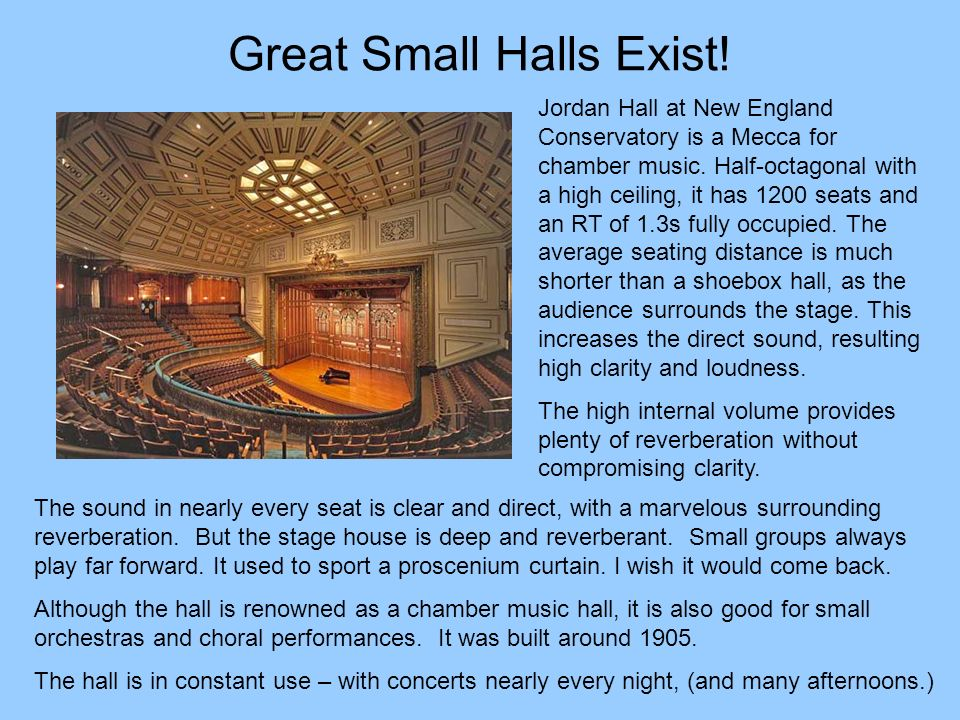 Great Small Halls Exist! Jordan Hall at New England Conservatory is a Mecca for chamber music. Half-octagonal with a high ceiling, it has 1200 seats a