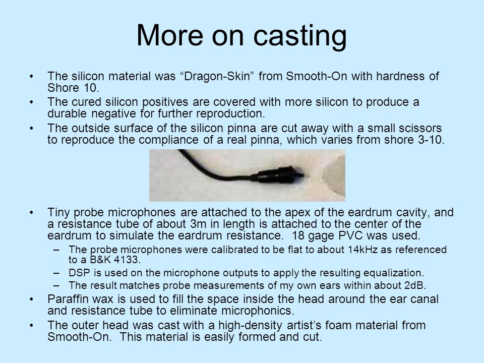 More on casting The silicon material was Dragon-Skin from Smooth-On with hardness of Shore 10. The cured silicon positives are covered with more silic