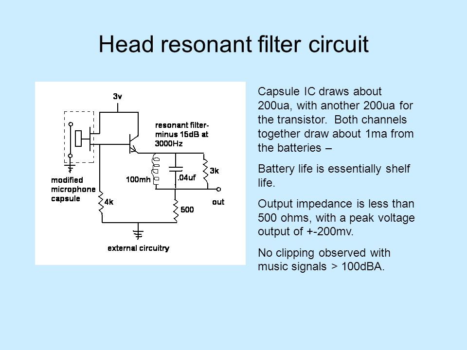 Head resonant filter circuit Capsule IC draws about 200ua, with another 200ua for the transistor.