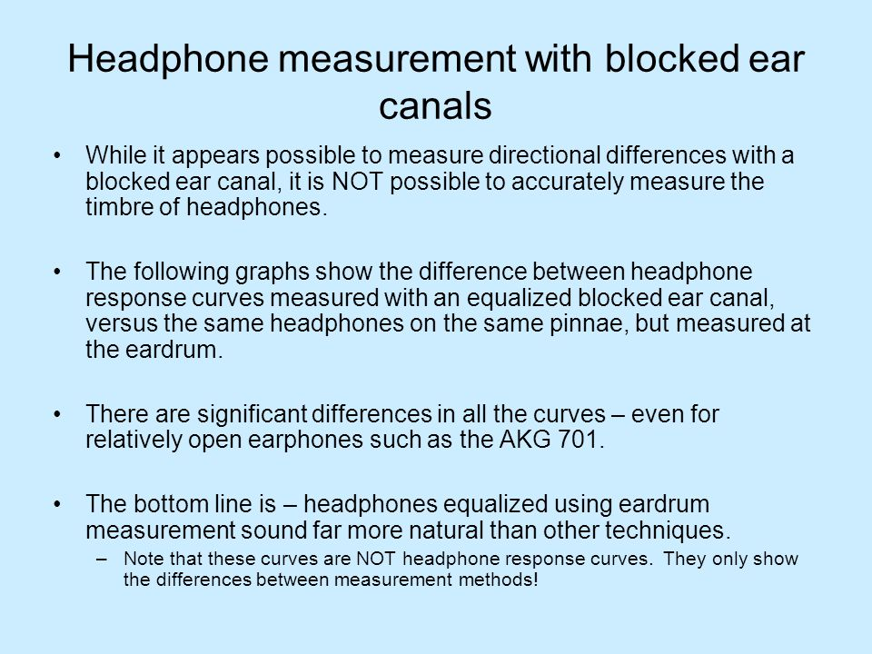 Headphone measurement with blocked ear canals While it appears possible to measure directional differences with a blocked ear canal, it is NOT possibl