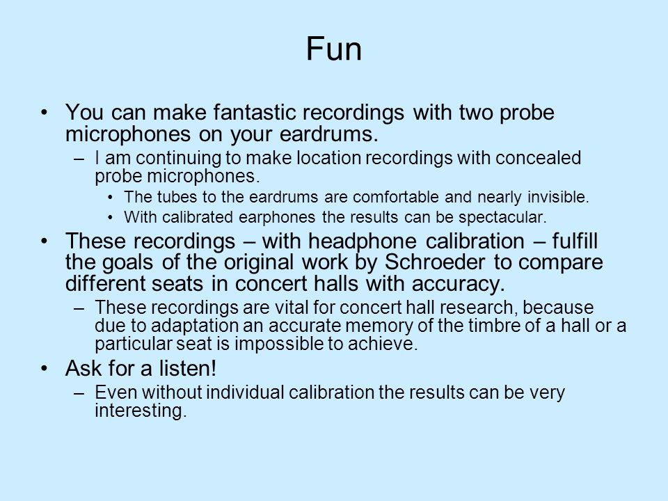 Fun You can make fantastic recordings with two probe microphones on your eardrums.