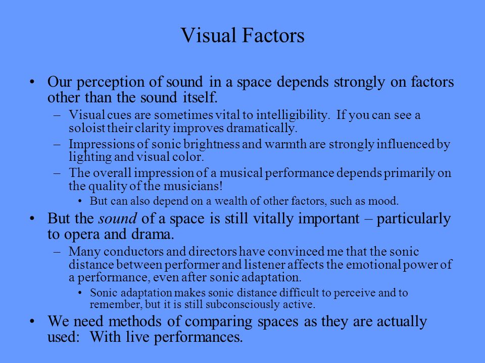 Visual Factors Our perception of sound in a space depends strongly on factors other than the sound itself. –Visual cues are sometimes vital to intelli