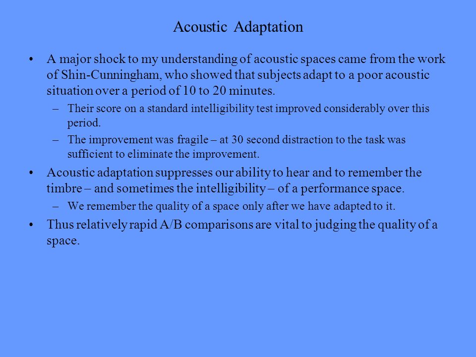 Acoustic Adaptation A major shock to my understanding of acoustic spaces came from the work of Shin-Cunningham, who showed that subjects adapt to a po