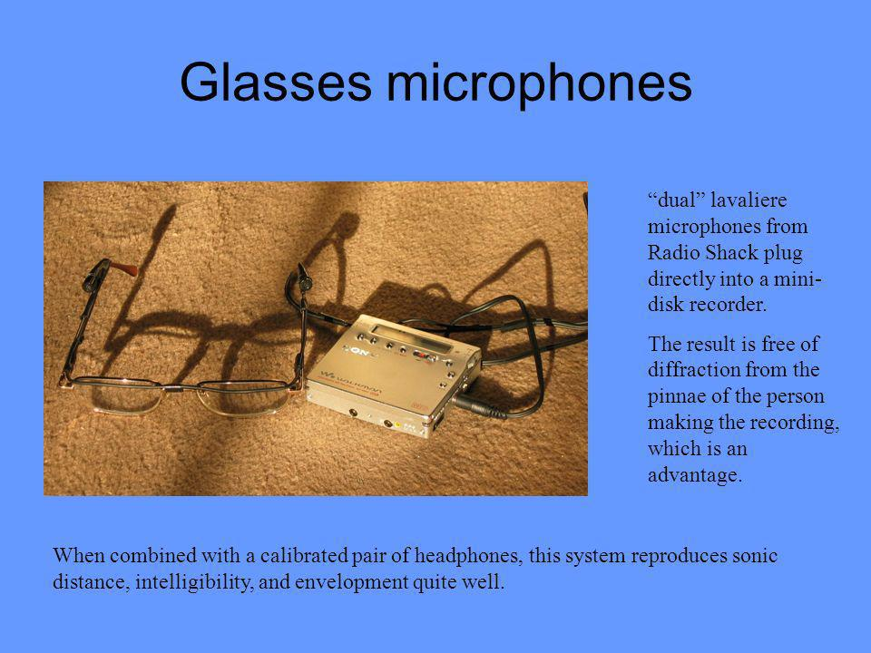 Glasses microphones dual lavaliere microphones from Radio Shack plug directly into a mini- disk recorder. The result is free of diffraction from the p