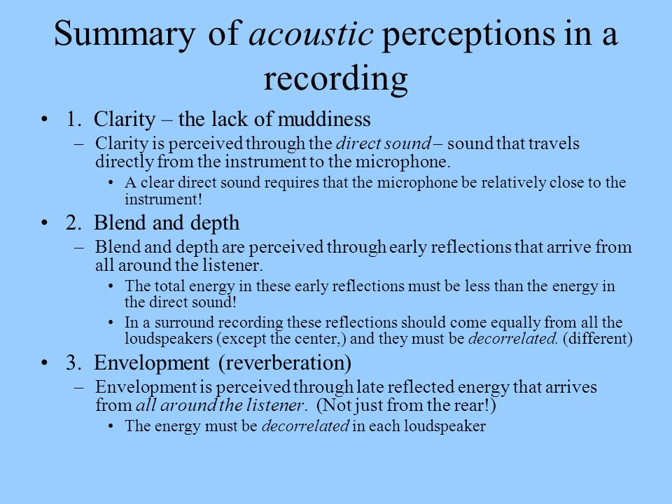 Summary of acoustic perceptions in a recording 1. Clarity – the lack of muddiness –Clarity is perceived through the direct sound – sound that travels