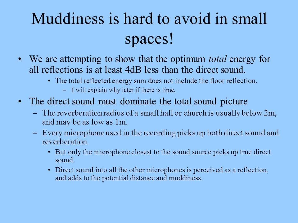 Muddiness is hard to avoid in small spaces! We are attempting to show that the optimum total energy for all reflections is at least 4dB less than the