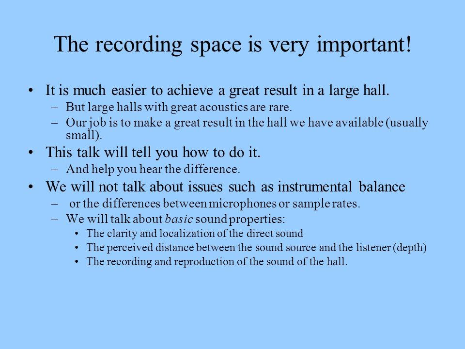 Major Goals To review the physical and psychoacoustic properties that make a great recording (or a great performance space).