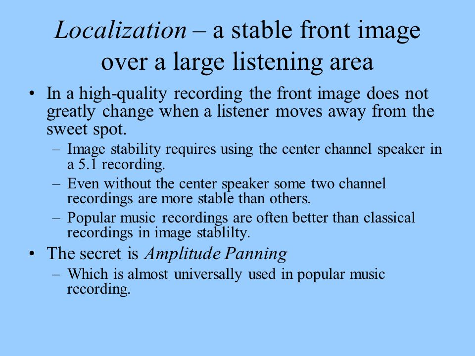 Localization – a stable front image over a large listening area In a high-quality recording the front image does not greatly change when a listener mo