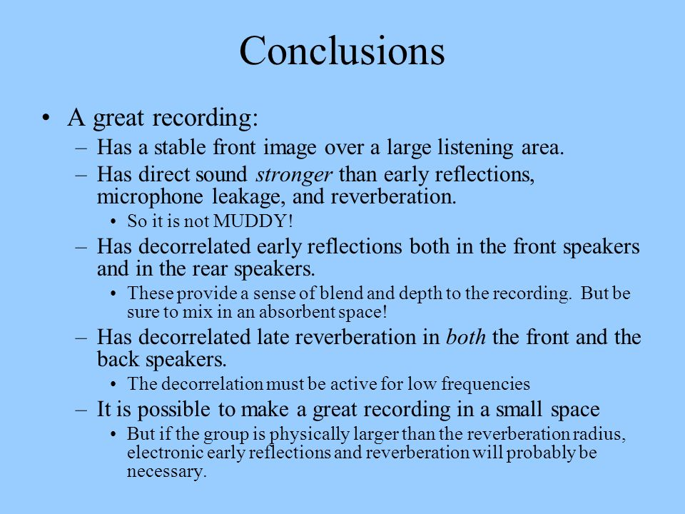 Conclusions A great recording: –Has a stable front image over a large listening area. –Has direct sound stronger than early reflections, microphone le