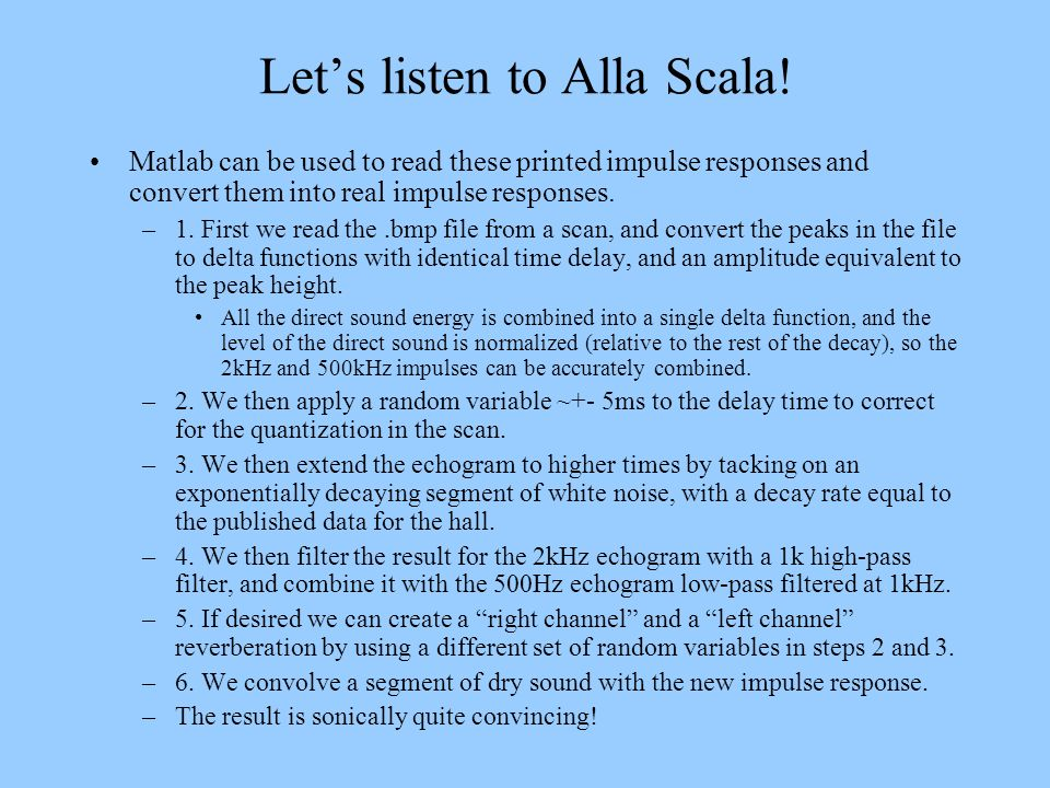 Lets listen to Alla Scala! Matlab can be used to read these printed impulse responses and convert them into real impulse responses. –1. First we read