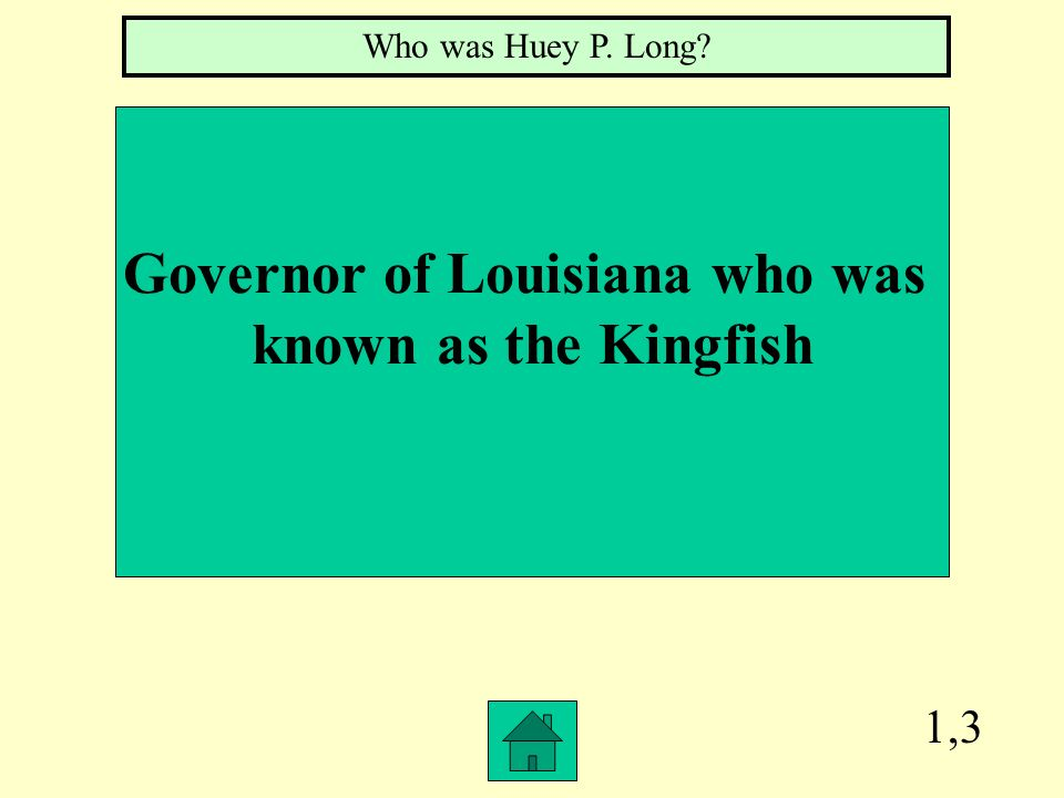 1,3 Governor of Louisiana who was known as the Kingfish Who was Huey P. Long?