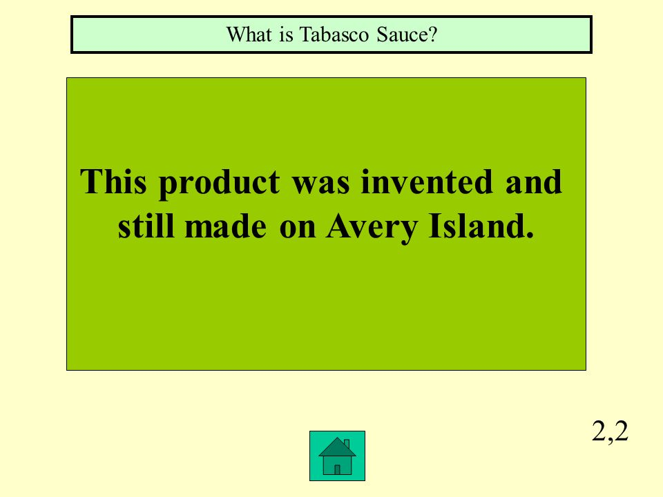 2,2 This product was invented and still made on Avery Island. What is Tabasco Sauce?