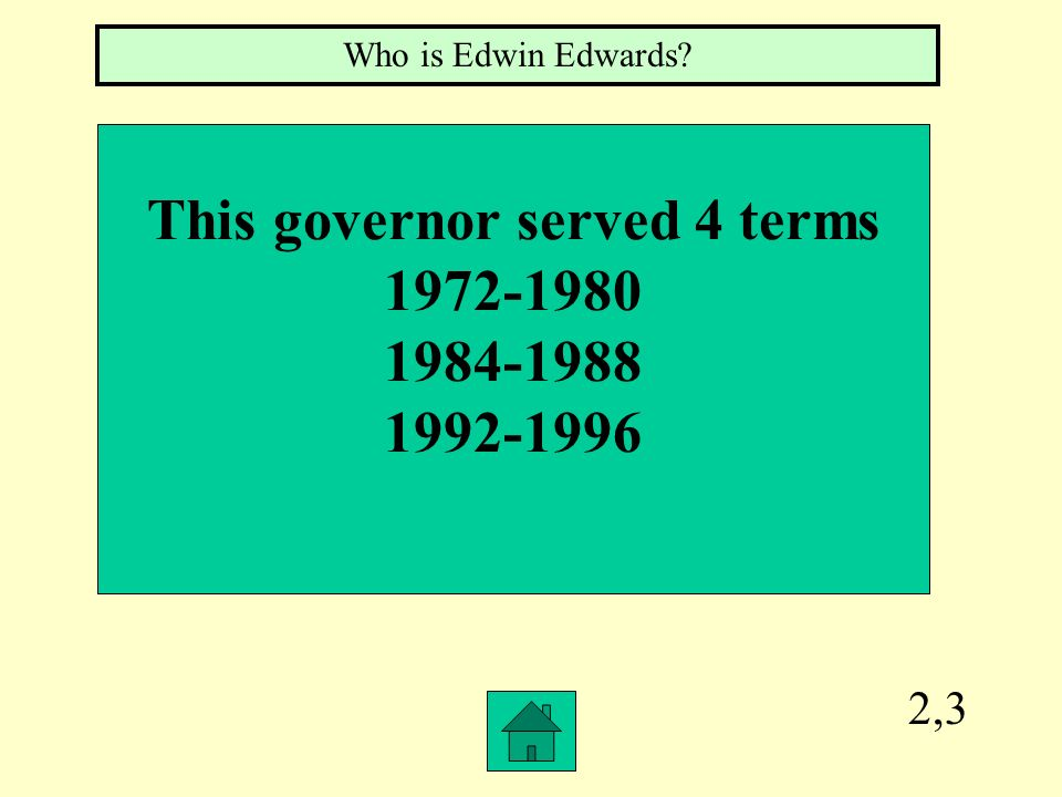 2,3 This governor served 4 terms 1972-1980 1984-1988 1992-1996 Who is Edwin Edwards?