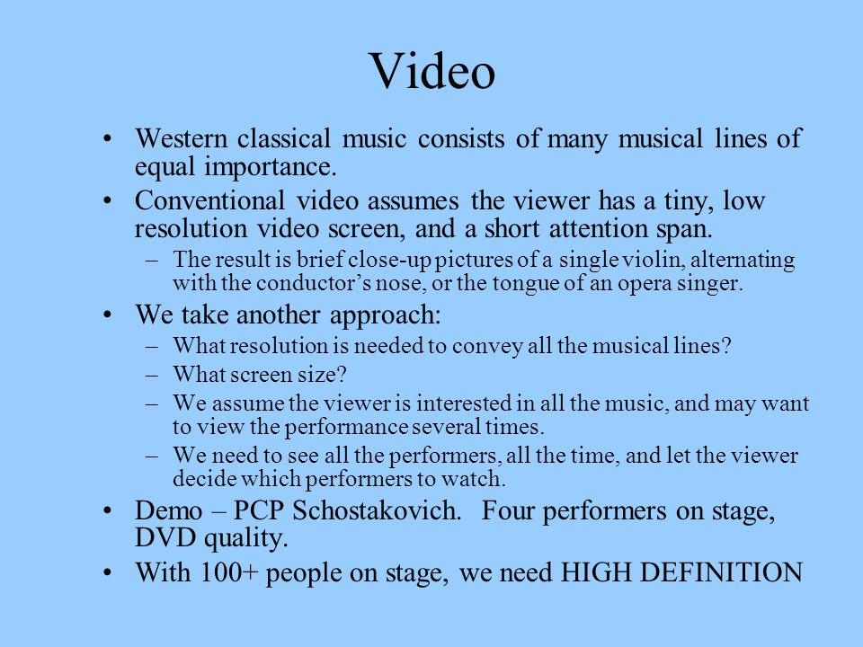 Video Western classical music consists of many musical lines of equal importance. Conventional video assumes the viewer has a tiny, low resolution vid