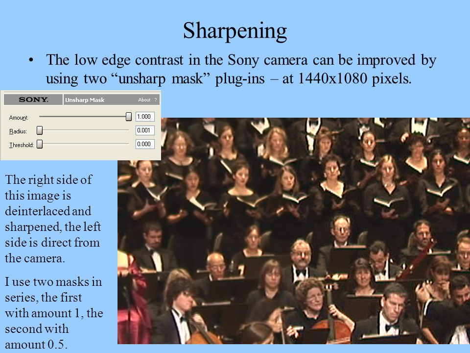 Sharpening The low edge contrast in the Sony camera can be improved by using two unsharp mask plug-ins – at 1440x1080 pixels. The right side of this i