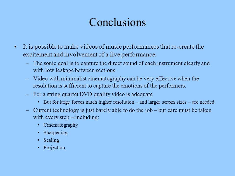 Conclusions It is possible to make videos of music performances that re-create the excitement and involvement of a live performance. –The sonic goal i