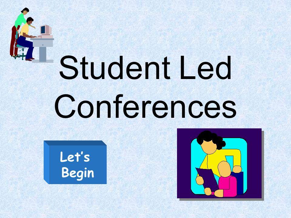 Student Led Conferences Lets Begin