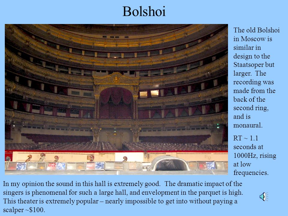 Bolshoi The old Bolshoi in Moscow is similar in design to the Staatsoper but larger. The recording was made from the back of the second ring, and is m