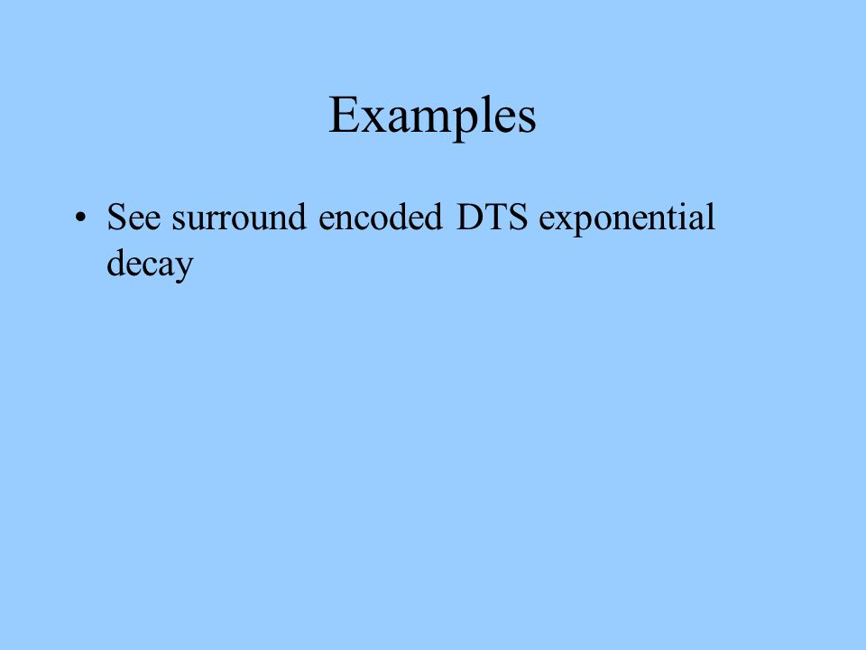 Examples See surround encoded DTS exponential decay