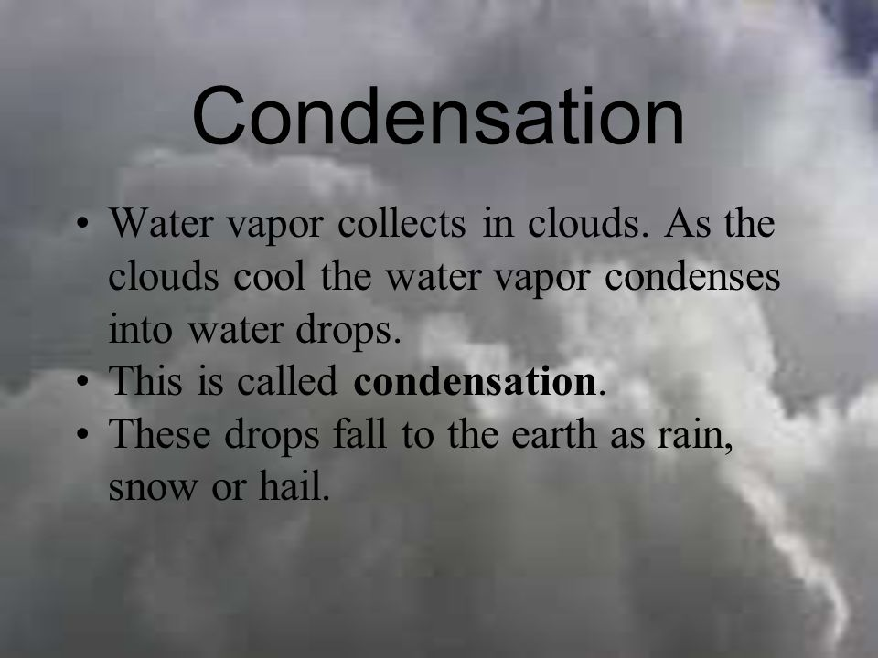 Evaporation Heat energy from the sun causes water in puddles, streams, rivers, seas or lakes to change from a liquid to a water vapor. This is called