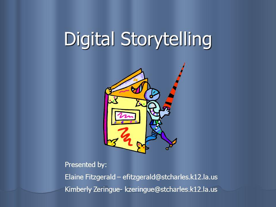 Digital Storytelling Presented by: Elaine Fitzgerald – efitzgerald@stcharles.k12.la.us Kimberly Zeringue- kzeringue@stcharles.k12.la.us