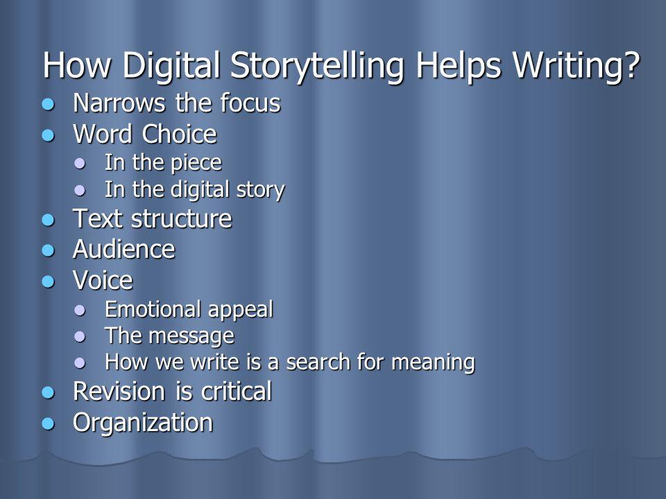 How Digital Storytelling Helps Writing? Narrows the focus Narrows the focus Word Choice Word Choice In the piece In the piece In the digital story In