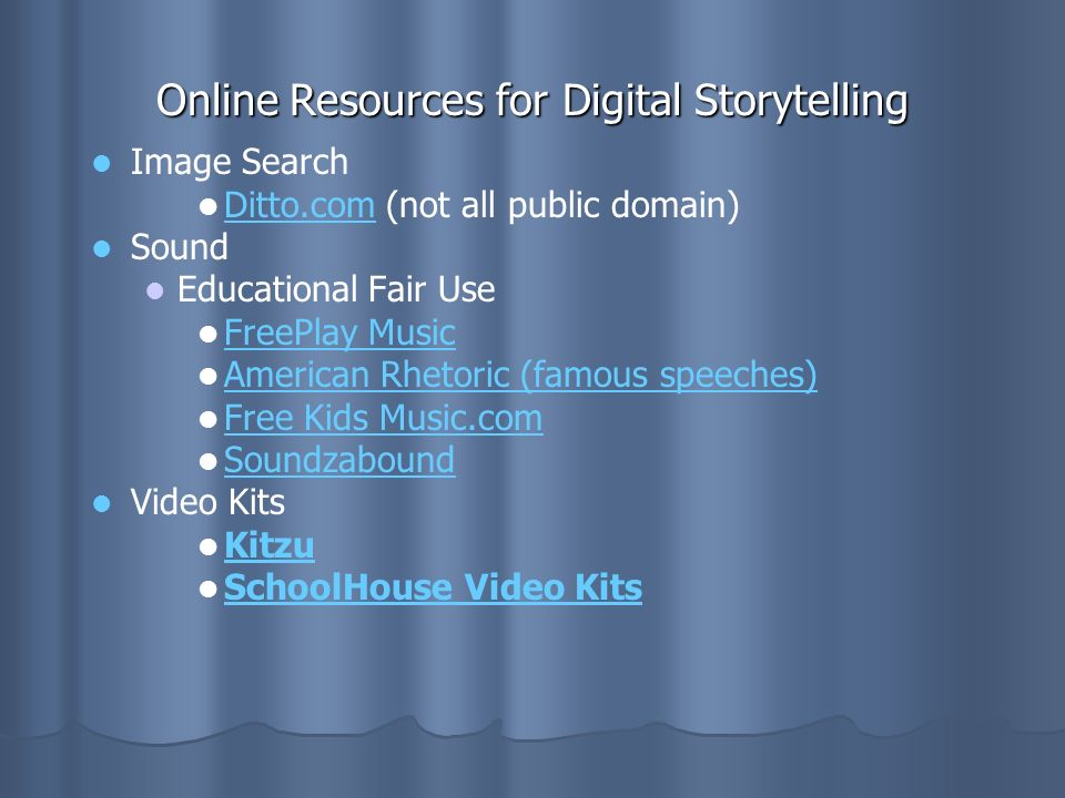 Online Resources for Digital Storytelling Image Search Ditto.com (not all public domain) Ditto.com Sound Educational Fair Use FreePlay Music American