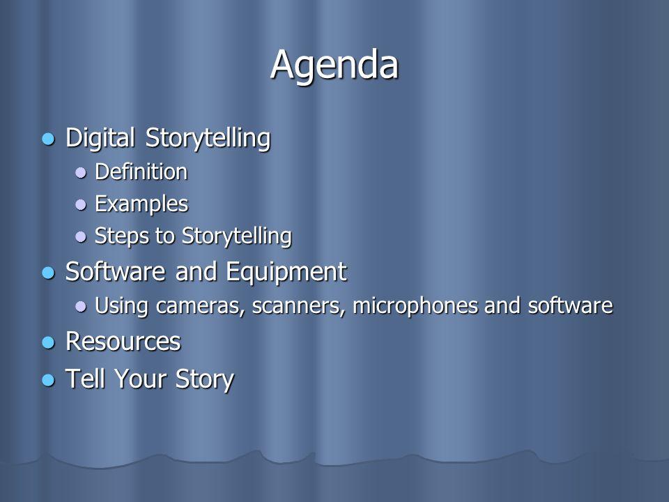 Agenda Digital Storytelling Digital Storytelling Definition Definition Examples Examples Steps to Storytelling Steps to Storytelling Software and Equi