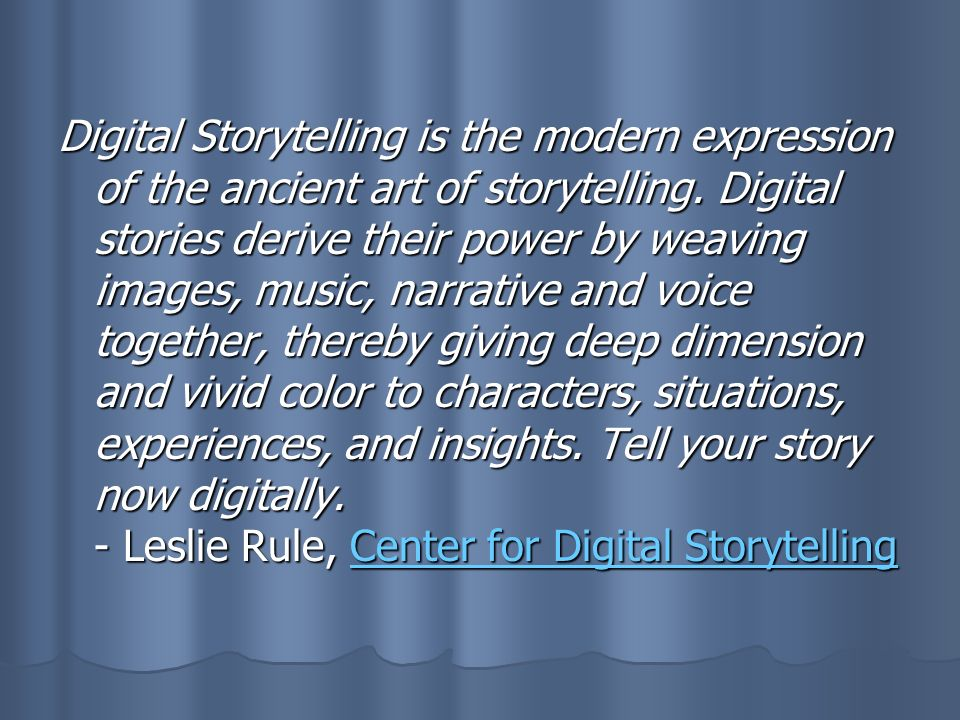 Digital Storytelling is the modern expression of the ancient art of storytelling. Digital stories derive their power by weaving images, music, narrati