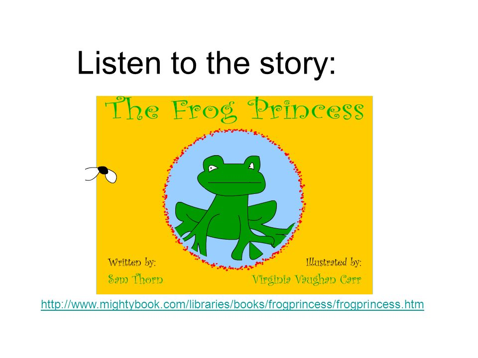 Listen to the story: http://www.mightybook.com/libraries/books/frogprincess/frogprincess.htm