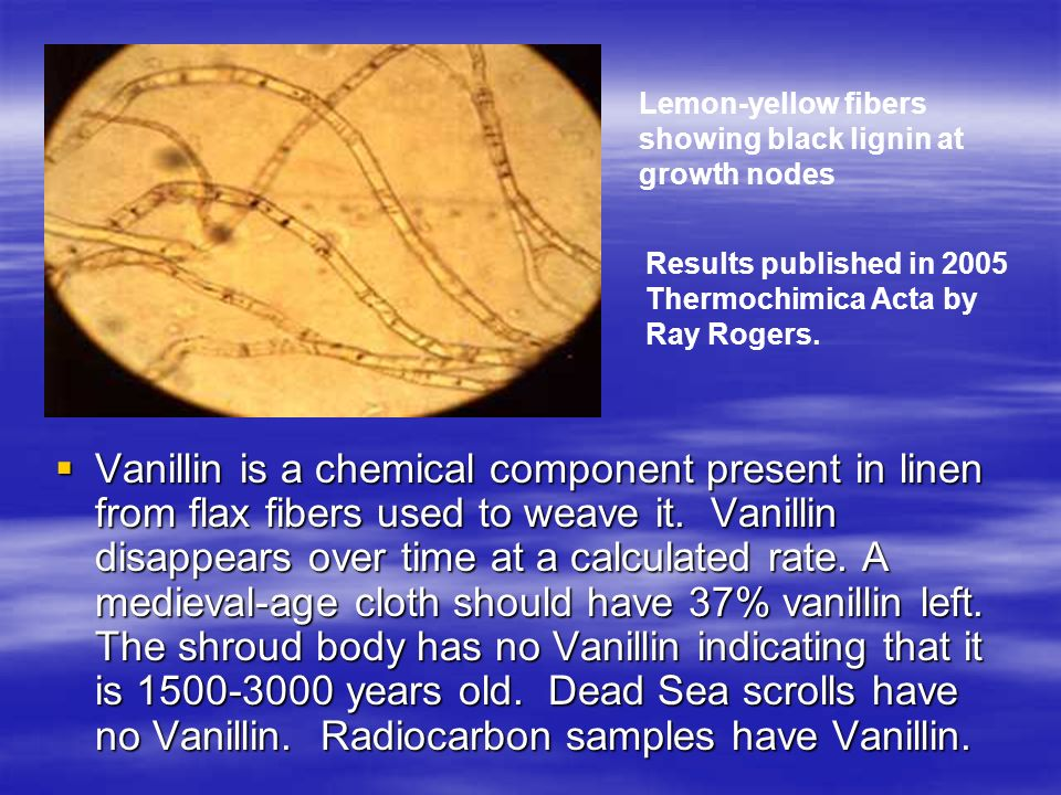 Vanillin is a chemical component present in linen from flax fibers used to weave it.