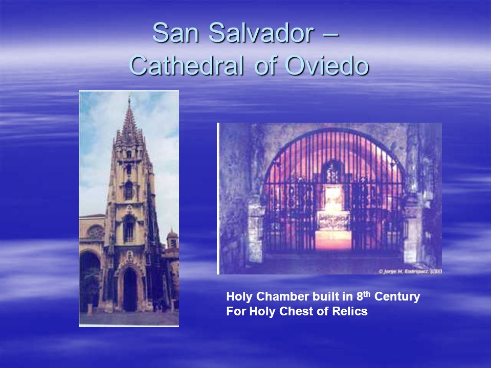 San Salvador – Cathedral of Oviedo Holy Chamber built in 8 th Century For Holy Chest of Relics