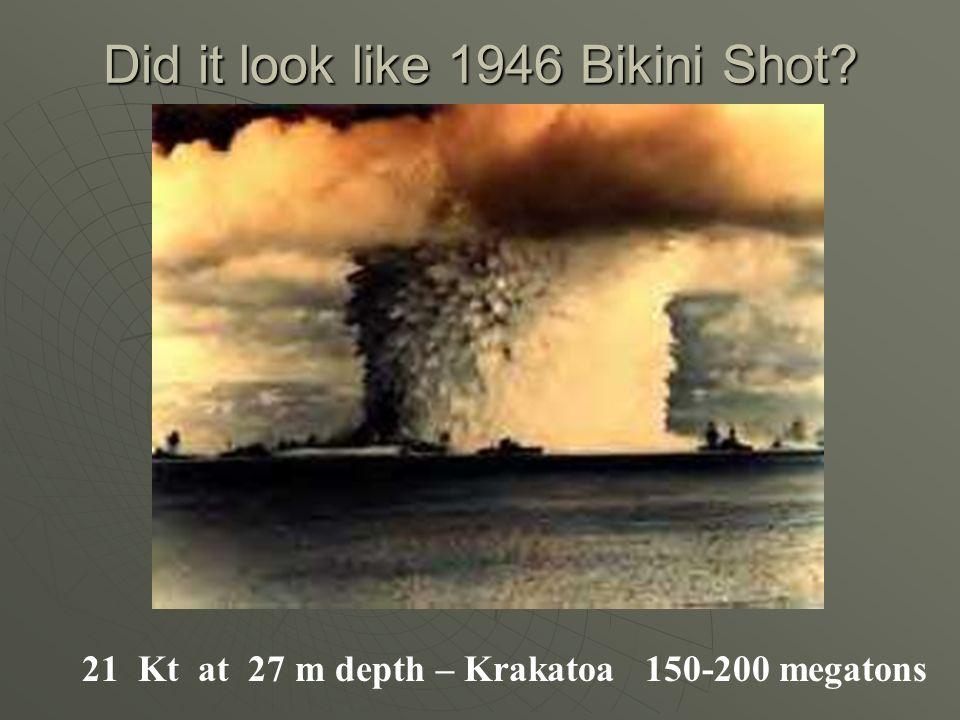 Did it look like 1946 Bikini Shot? 21 Kt at 27 m depth – Krakatoa 150-200 megatons
