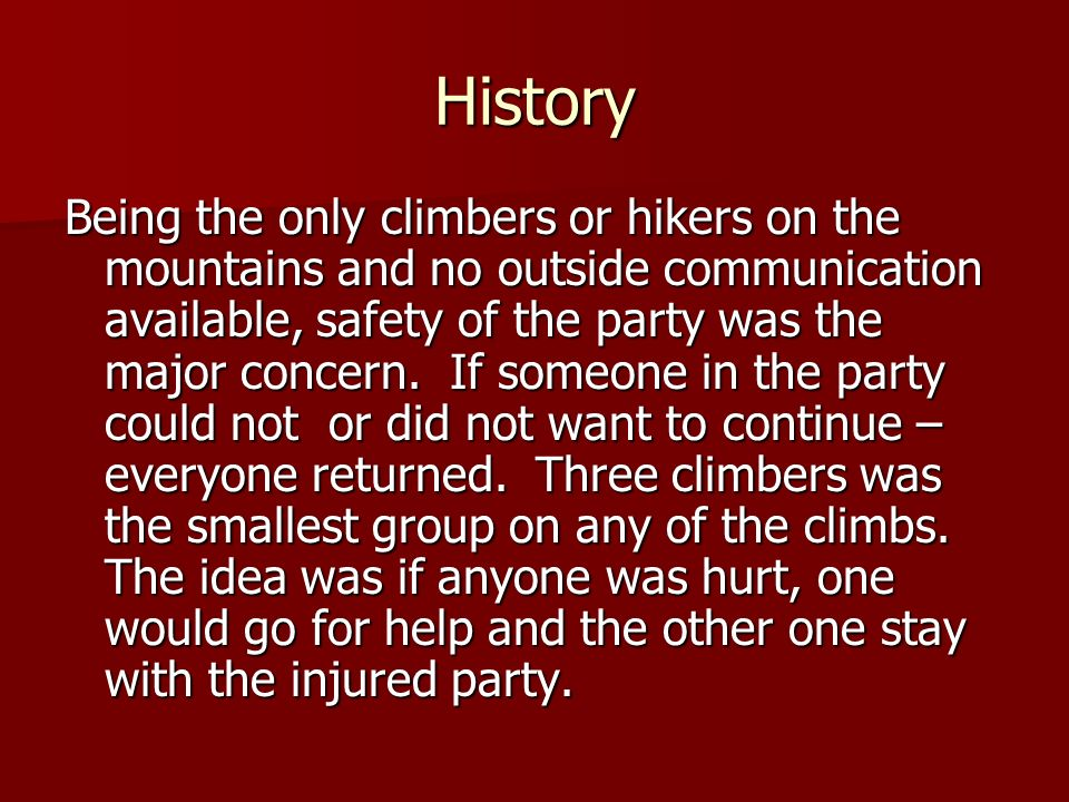 History Being the only climbers or hikers on the mountains and no outside communication available, safety of the party was the major concern.