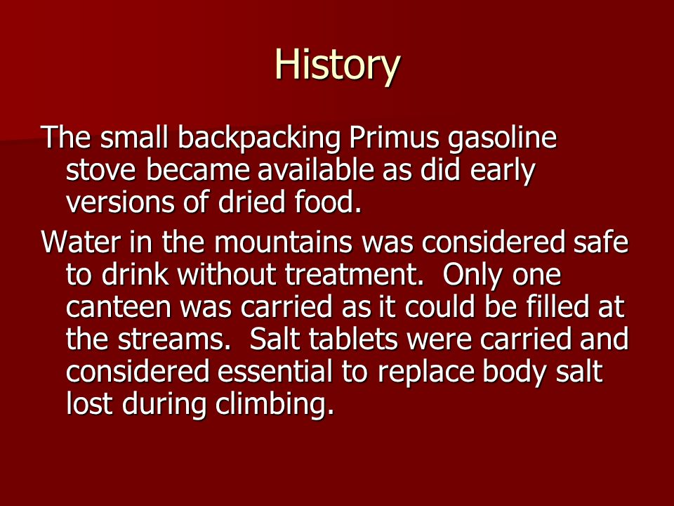 History The small backpacking Primus gasoline stove became available as did early versions of dried food.