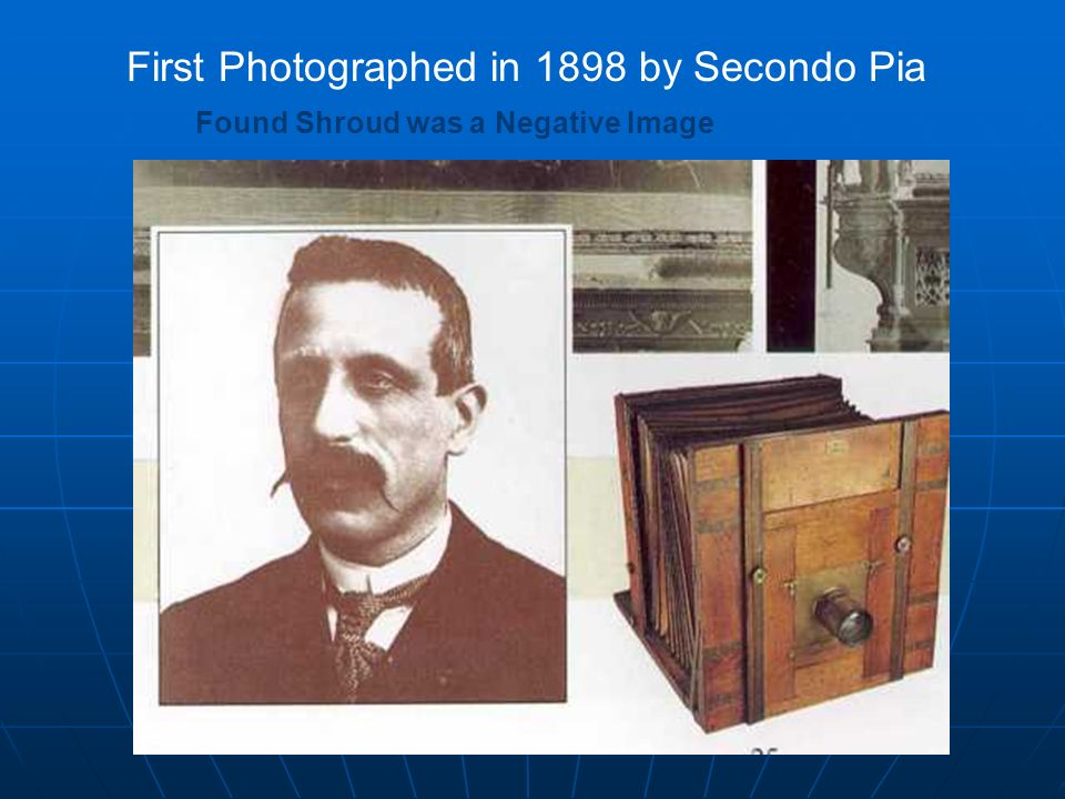 First Photographed in 1898 by Secondo Pia Found Shroud was a Negative Image