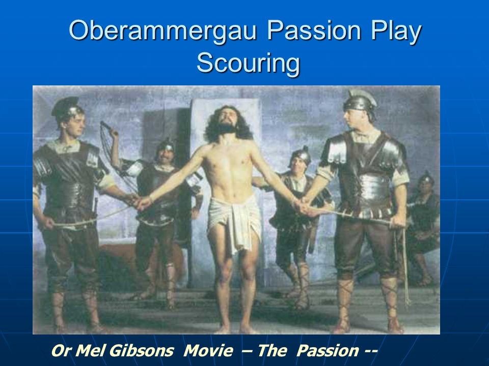 Oberammergau Passion Play Scouring Or Mel Gibsons Movie – The Passion --