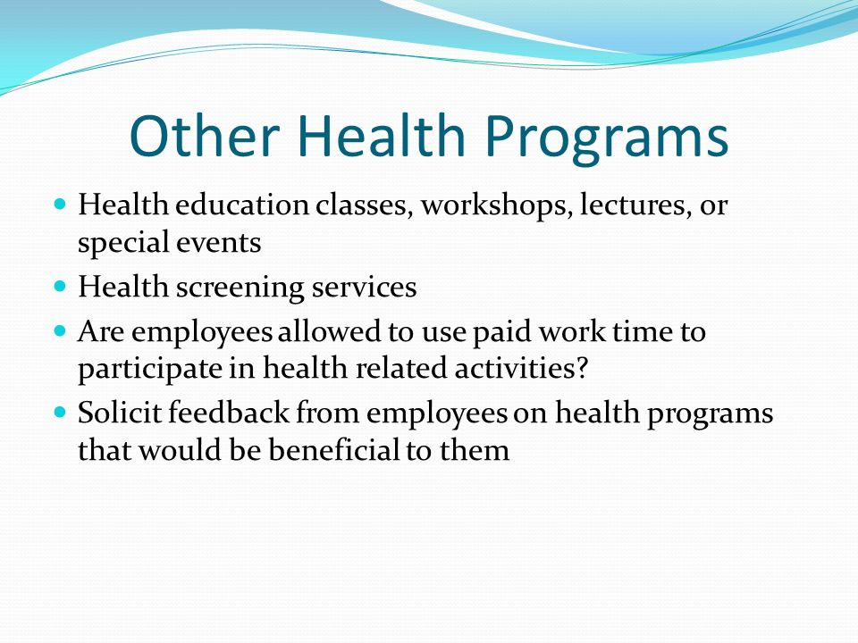 Other Health Programs Health education classes, workshops, lectures, or special events Health screening services Are employees allowed to use paid wor