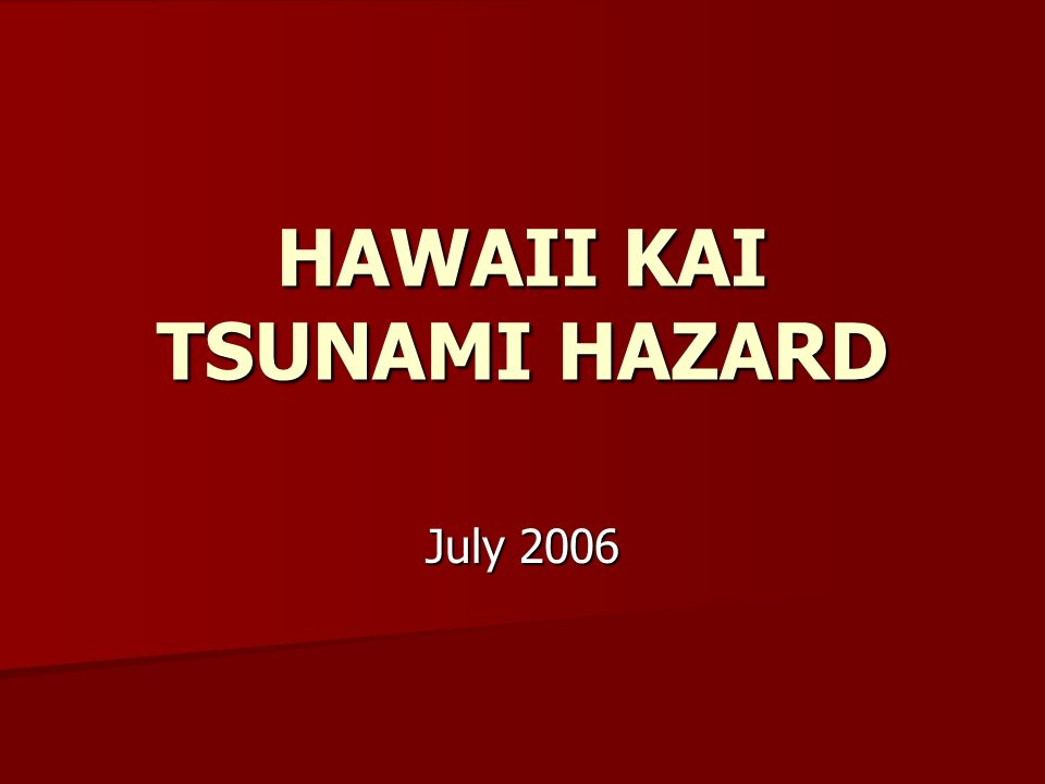 HAWAII KAI TSUNAMI HAZARD July 2006