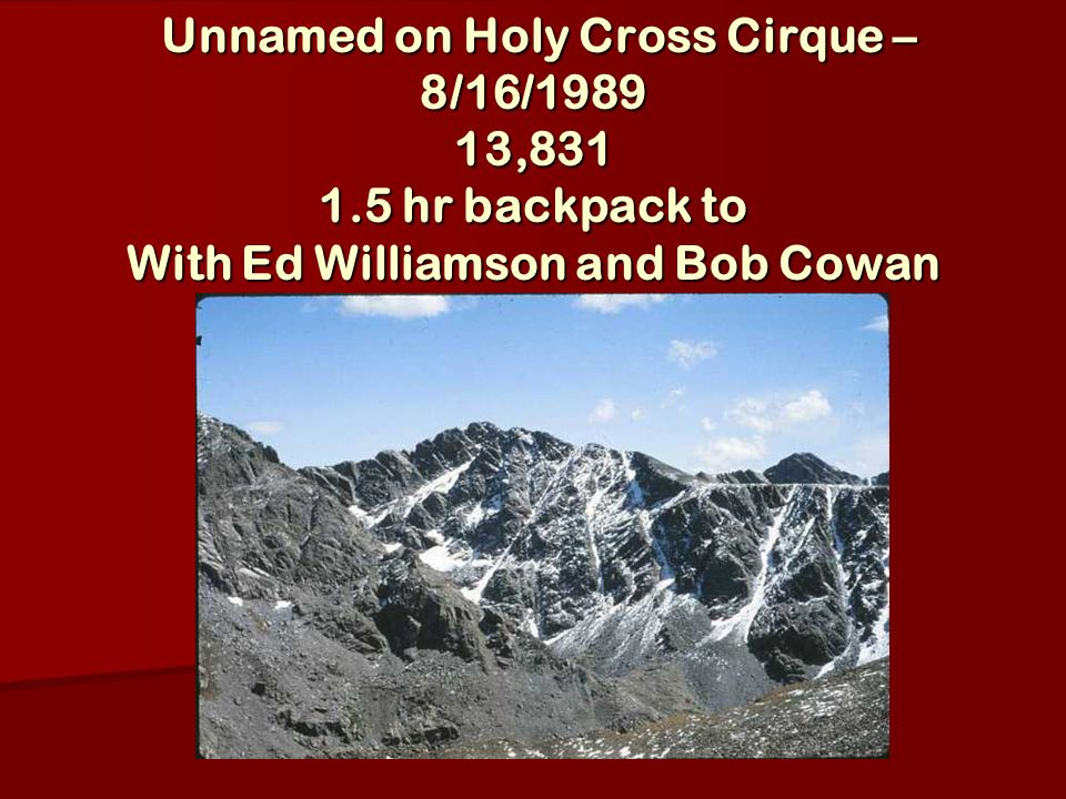 Unnamed on Holy Cross Cirque – 8/16/1989 13,831 1.5 hr backpack to With Ed Williamson and Bob Cowan Unnamed on Holy Cross Cirque – 8/16/1989 13,831 1.